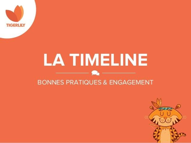 LA TIMELINEBONNES PRATIQUES & ENGAGEMENT