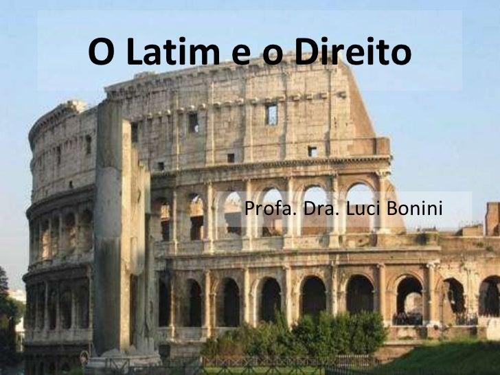 O Latim e o Direito Profa. Dra. Luci Bonini