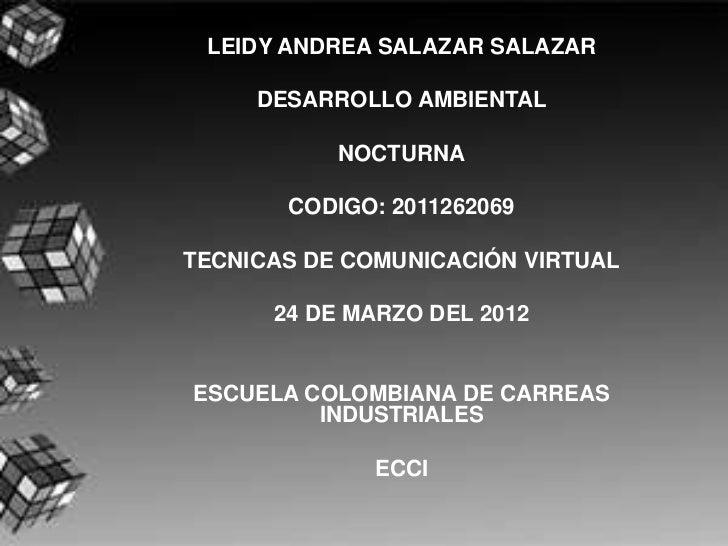 LEIDY ANDREA SALAZAR SALAZAR     DESARROLLO AMBIENTAL           NOCTURNA       CODIGO: 2011262069TECNICAS DE COMUNICACIÓN ...