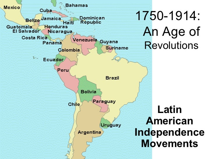 1750-1914:  An Age of  Revolutions Latin American Independence Movements