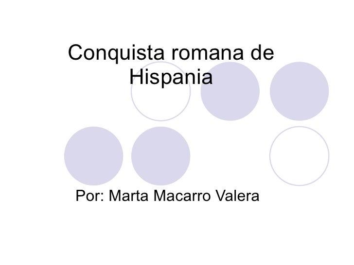 Conquista romana de Hispania Por: Marta Macarro Valera