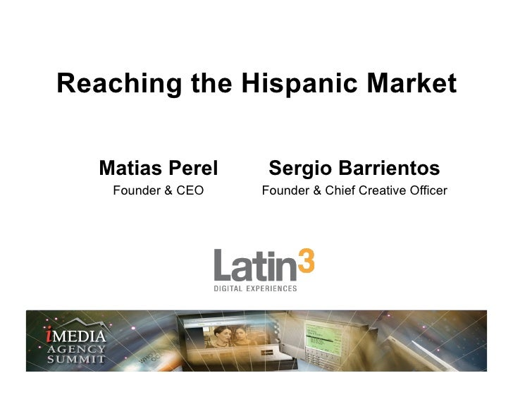 Reaching the Hispanic Market    Matias Perel      Sergio Barrientos    Founder & CEO   Founder & Chief Creative Officer