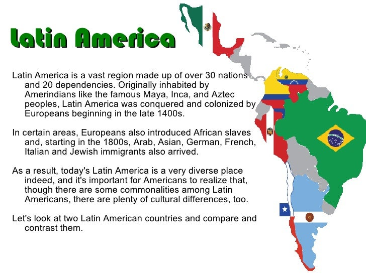 Latin America Latin America is a vast region made up of over 30 nations and 20 dependencies. Originally inhabited by Ameri...