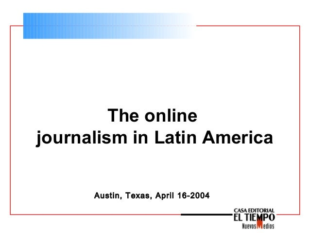The online journalism in Latin America Austin, Texas, April 16-2004