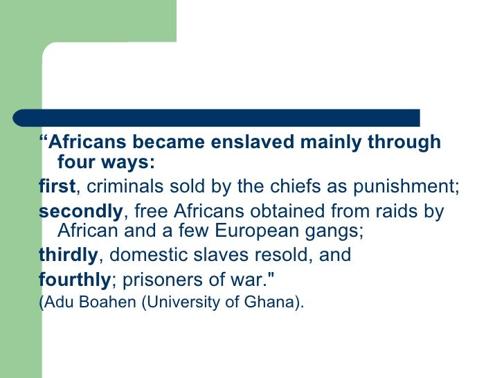 """<ul><li>"""" Africans became enslaved mainly through four ways:   </li></ul><ul><li>first , criminals sold by the chiefs as p..."""