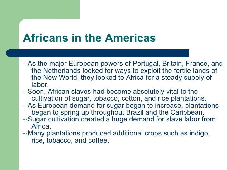 Africans in the Americas <ul><li>--As the major European powers of Portugal, Britain, France, and the Netherlands looked f...