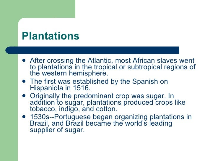 Plantations <ul><li>After crossing the Atlantic, most African slaves went to plantations in the tropical or subtropical re...