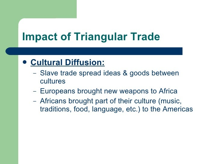 effects of the triangular trade essay The assignment is to analyze the causes and effects of the columbian exchange and the triangular trade, thesis statement is either missing or poorly constructed triangular trade essay remember that efta is the thesis statement for english explain the 12.