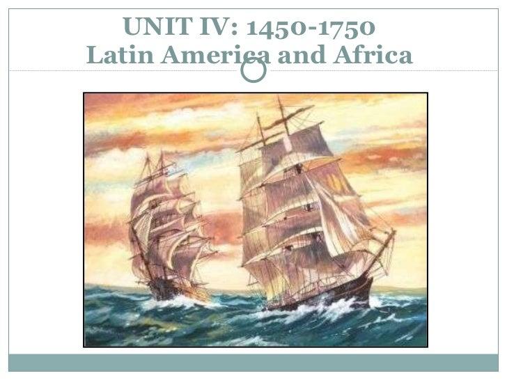 UNIT IV: 1450-1750 Latin America and Africa