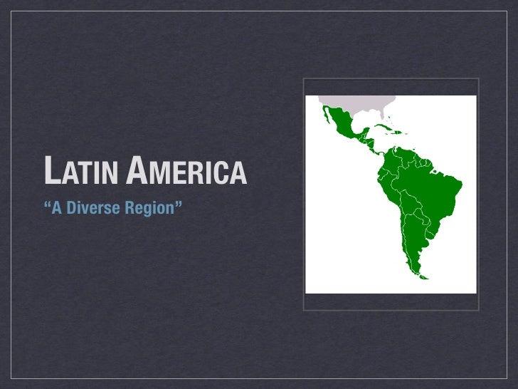 """LATIN AMERICA """"A Diverse Region"""""""