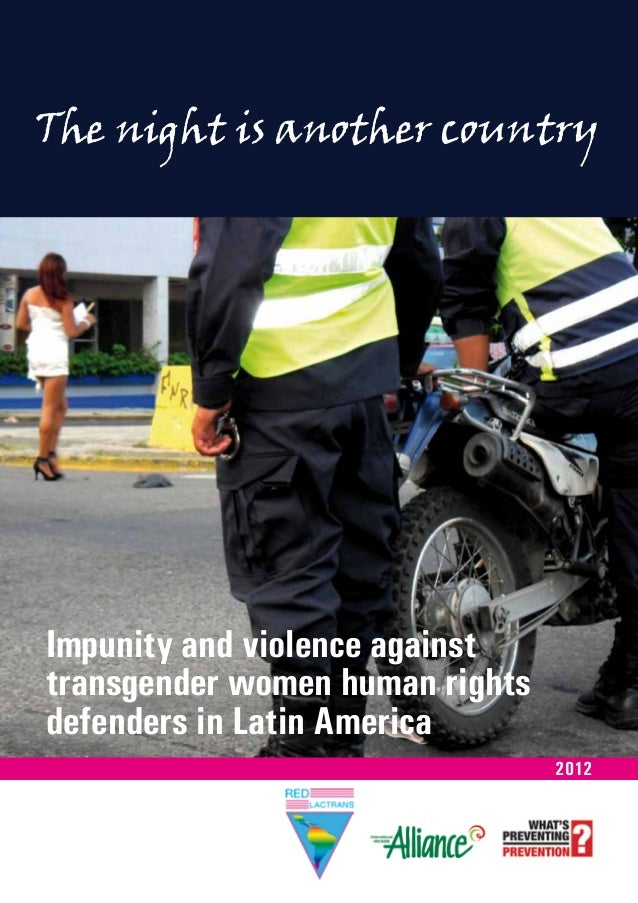 The night is another country 2012 Impunity and violence against transgender women human rights defenders in Latin America