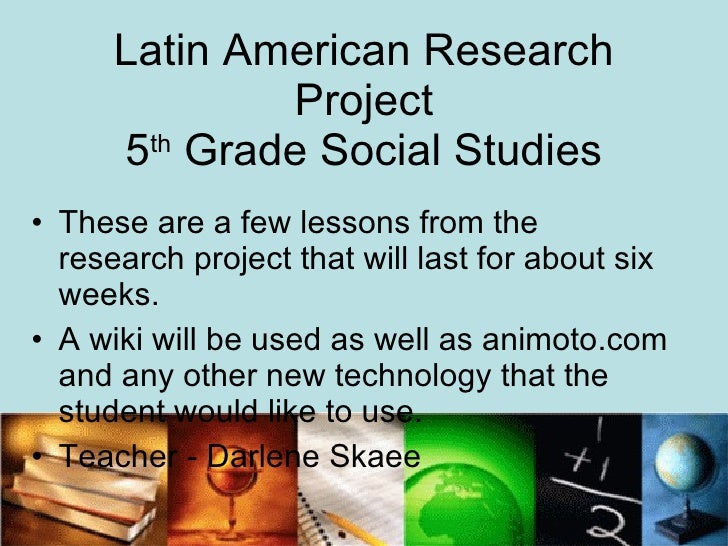 Latin American Research Project  5 th  Grade Social Studies  <ul><li>These are a few lessons from the research project tha...