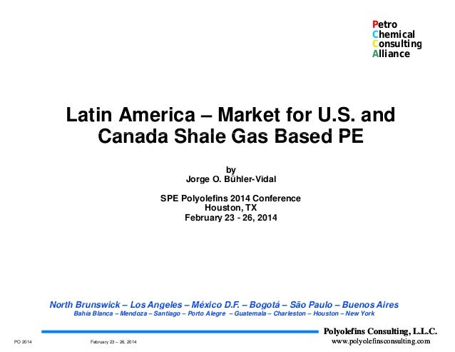 Petro Chemical Consultingg Alliance Latin America – Market for U.S. and Canada Shale Gas Based PECanada Shale Gas Based PE...