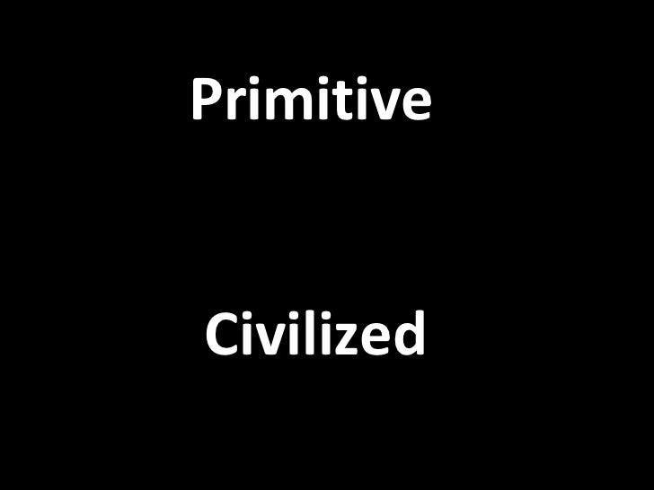 PrimitiveCivilized