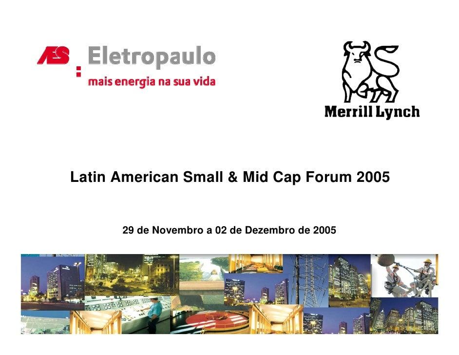Latin American Small & Mid Cap Forum 2005         29 de Novembro a 02 de Dezembro de 2005