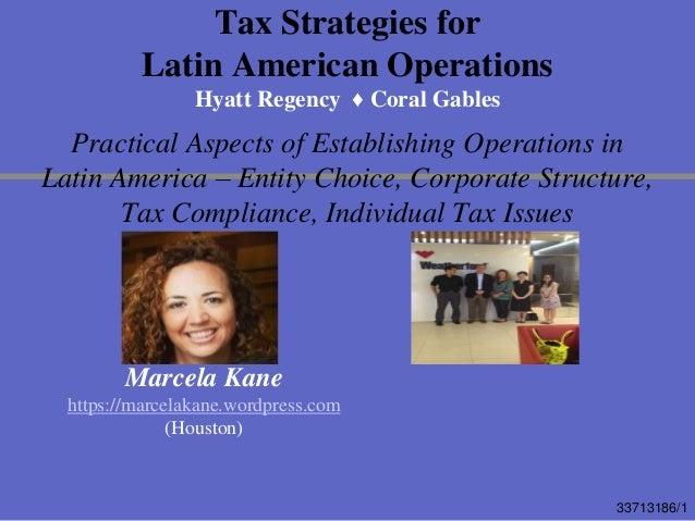 33713186/1 Tax Strategies for Latin American Operations Hyatt Regency ♦ Coral Gables Practical Aspects of Establishing Ope...