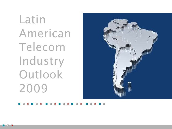 Latin American Telecom Industry Outlook 2009