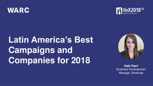 Latin America's Best Campaigns and Companies for 2018 Gabi Pearl Business Development Manager, Americas