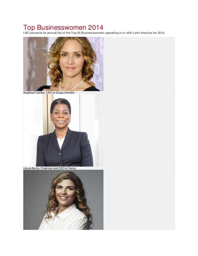 Top Businesswomen 2014 LBC presents its annual list of the Top 50 Businesswomen operating in or with Latin America for 201...