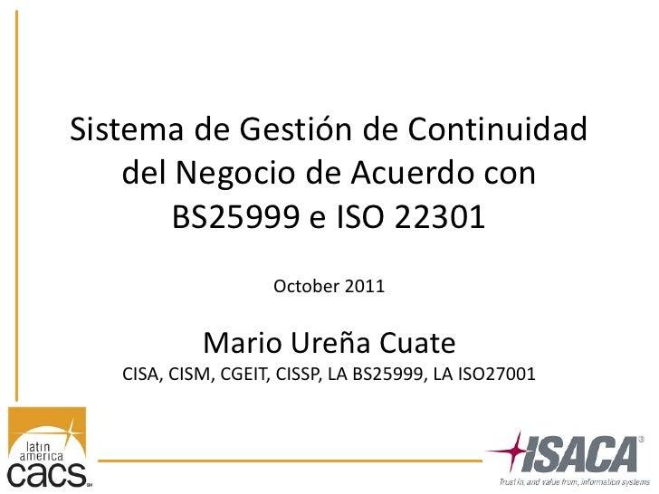 Sistema de Gestión de Continuidad    del Negocio de Acuerdo con        BS25999 e ISO 22301                    October 2011...