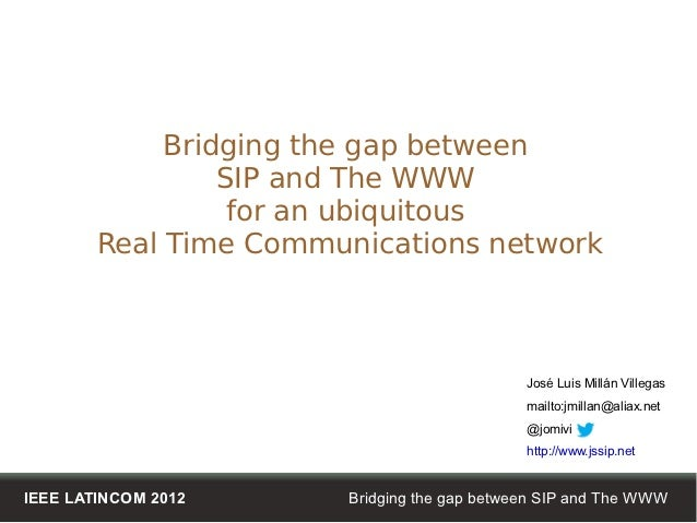 Bridging the gap between                 SIP and The WWW                  for an ubiquitous        Real Time Communication...