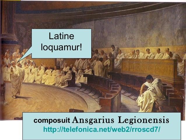 Latine loquamur! composuit Ansgarius Legionensis http://telefonica.net/web2/rroscd7/