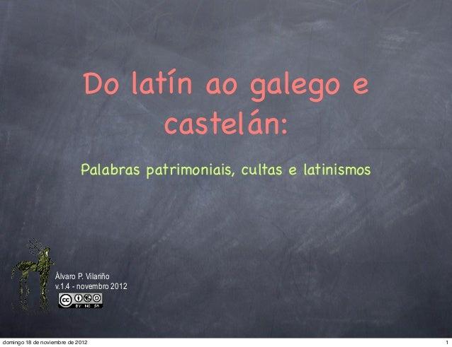 Do latín ao galego e                                   castelán:                            Palabras patrimoniais, cultas ...