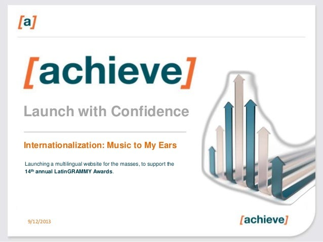Launch with Confidence Internationalization: Music to My Ears 9/12/2013 Launching a multilingual website for the masses, t...