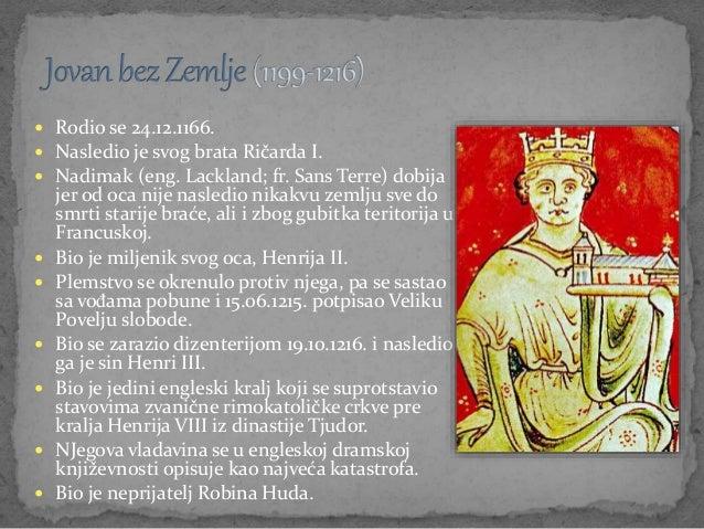  Rodio se 24.12.1166.  Nasledio je svog brata Ričarda I.  Nadimak (eng. Lackland; fr. Sans Terre) dobija jer od oca nij...