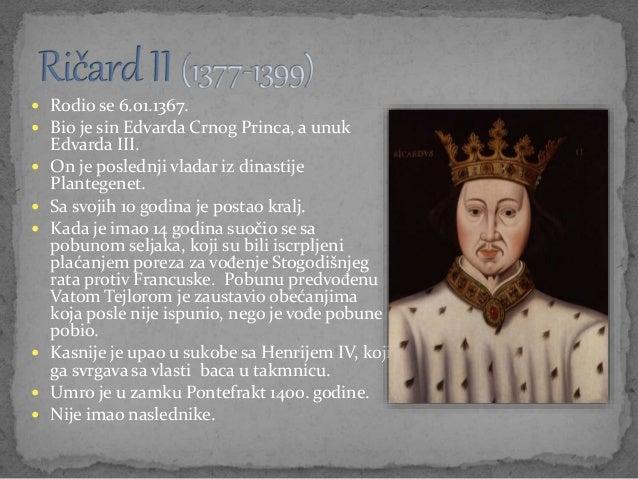  Rodio se 6.01.1367.  Bio je sin Edvarda Crnog Princa, a unuk Edvarda III.  On je poslednji vladar iz dinastije Planteg...