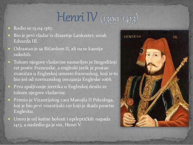  Rodio se 15.04.1367.  Bio je prvi vladar iz dinastije Lankester, unuk Edvarda III.  Odrastao je sa Ričardom II, ali su...