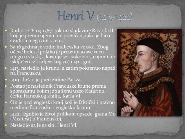  Rodio se 16.09.1387. tokom vladavine Ričarda II, koji je prema njemu bio pravičan, iako je bio u svađi sa njegovim ocem....