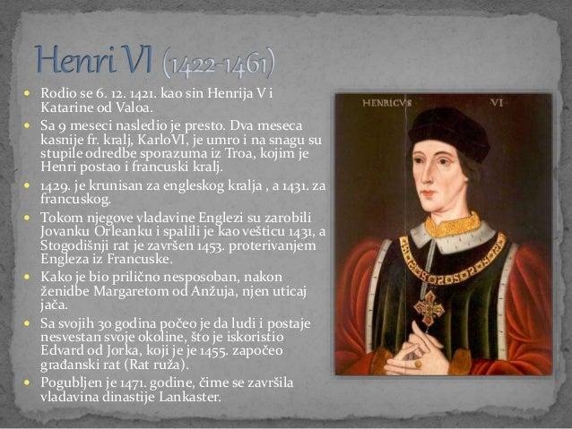  Rodio se 6. 12. 1421. kao sin Henrija V i Katarine od Valoa.  Sa 9 meseci nasledio je presto. Dva meseca kasnije fr. kr...