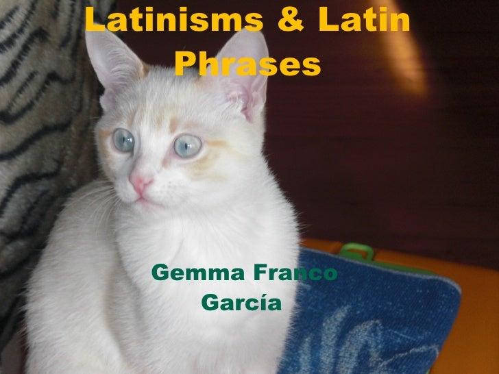 Latinisms & Latin Phrases Gemma Franco García