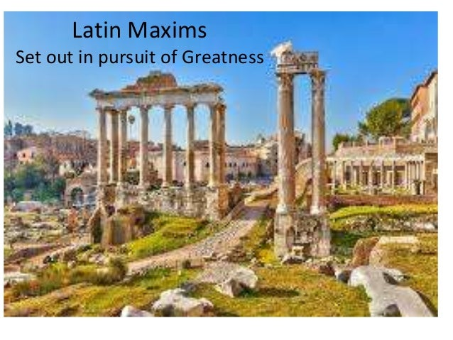 Latin Maxims Set out in pursuit of Greatness