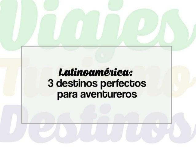 ¿Vamos a vivir una aventura inolvidable por Latinoamérica? Elige alguno de estos destinos y siente la máxima adrenalina y ...