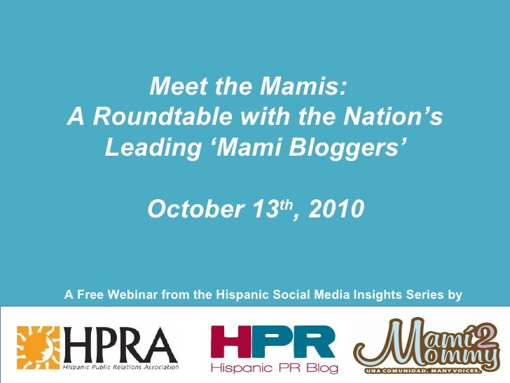 Meet the Mamis:  A Roundtable with the Nation's Leading 'Mami Bloggers' October 13 th , 2010 A Free Webinar from the Hispa...