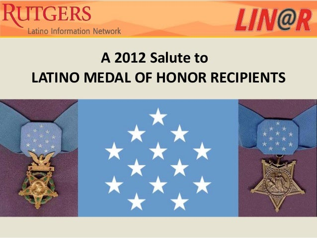 A 2012 Salute toLATINO MEDAL OF HONOR RECIPIENTS