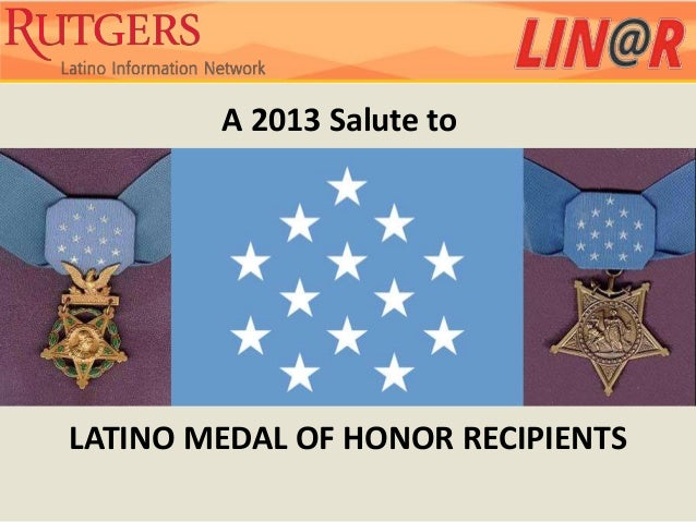 A 2013 Salute toLATINO MEDAL OF HONOR RECIPIENTS