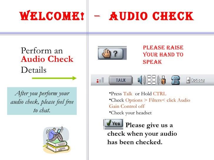 Welcome!   –  Audio Check <ul><li>Perform an  Audio Check </li></ul><ul><li>Details  </li></ul><ul><ul><li>Press  Talk  or...