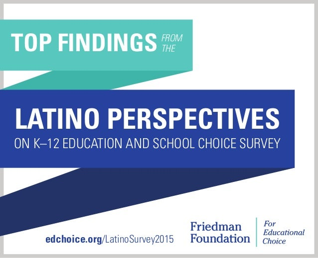 edchoice.org/LatinoSurvey2015 TOP FINDINGSFROM THE LATINO PERSPECTIVES ON K–12 EDUCATION AND SCHOOL CHOICE SURVEY
