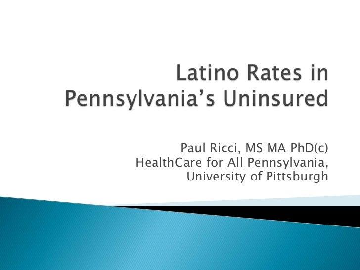 Paul Ricci, MS MA PhD(c)HealthCare for All Pennsylvania,        University of Pittsburgh