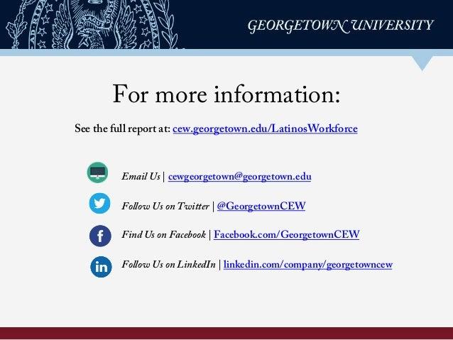 For more information: See the full report at: cew.georgetown.edu/LatinosWorkforce    Email Us   cewgeorgetown@georgetown...