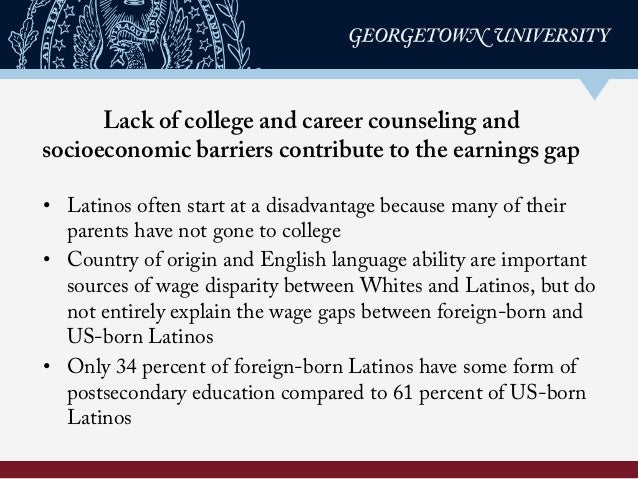Lack of college and career counseling and socioeconomic barriers contribute to the earnings gap • Latinos often start at ...