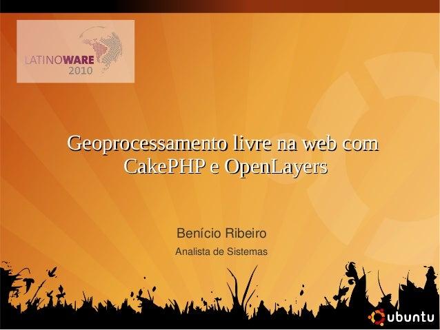 Geoprocessamento livre na web comGeoprocessamento livre na web com CakePHP e OpenLayersCakePHP e OpenLayers BenícioRibeir...