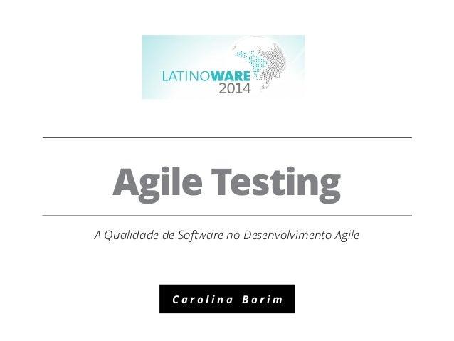 Agile Testing  A Qualidade de Software no Desenvolvimento Agile  C a r o l i n a B o r i m