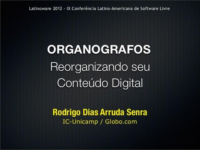 Latinoware 2012 - IX Conferência Latino-Americana de Software Livre        ORGANOGRAFOS        Reorganizando seu         C...