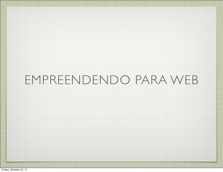 EMPREENDENDO PARA WEBFriday, October 21, 11
