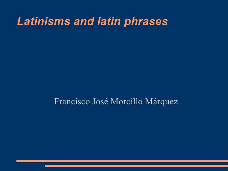 Latinisms and latin phrases Francisco José Morcillo Márquez