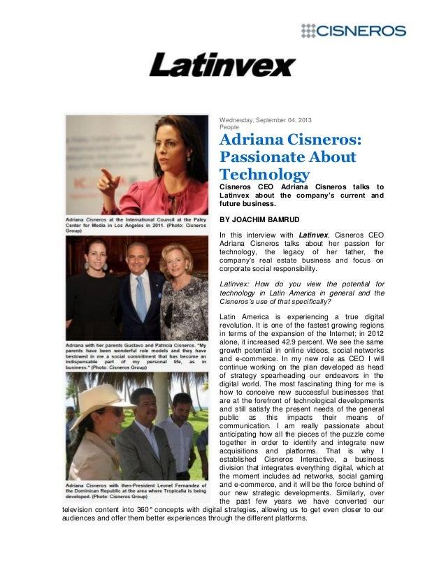 Wednesday, September 04, 2013 People Adriana Cisneros: Passionate About Technology Cisneros CEO Adriana Cisneros talks to ...
